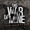 This War of Mine: проходження гри, керівництво, поради